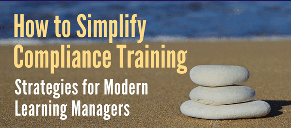 WEBINAR: How to Simplify Compliance Training - Strategies for Modern Learning Managers