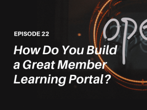 How can associations build a successful learning portal? Learn from this podcast with the DirectEmployers Association and independent learning tech analyst, John Leh!