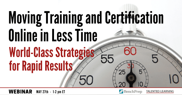 Join our May Webinar - Moving Online Training and Certifications Online in Less Time - featuring learning tech analyst John Leh and top executives from CompTIA and BenchPrep