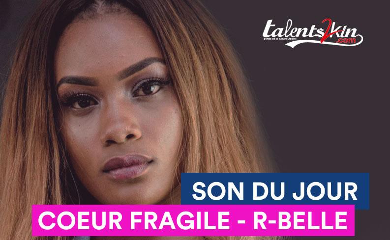 LE SON DU JOUR : «Cœur Fragile» de la diva R- Belle