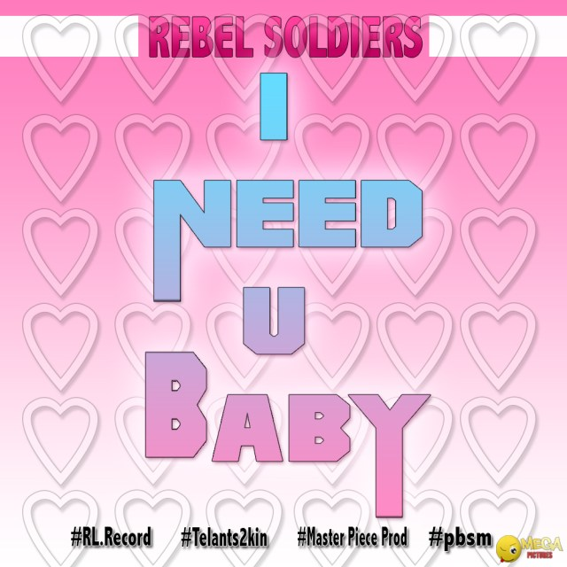 I need u Baby - Rebel Soldiers