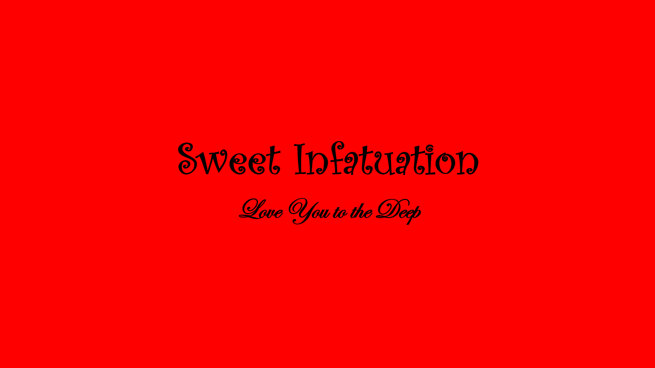 Sweet Infatuation Love You to the Deep