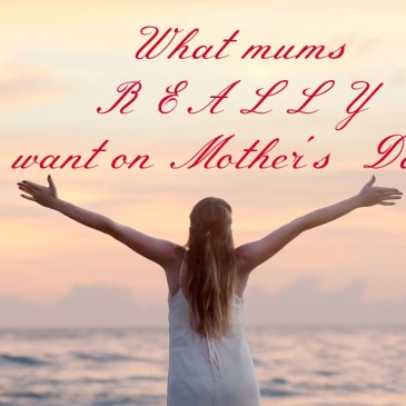 What mums REALLY want on Mother's Day…