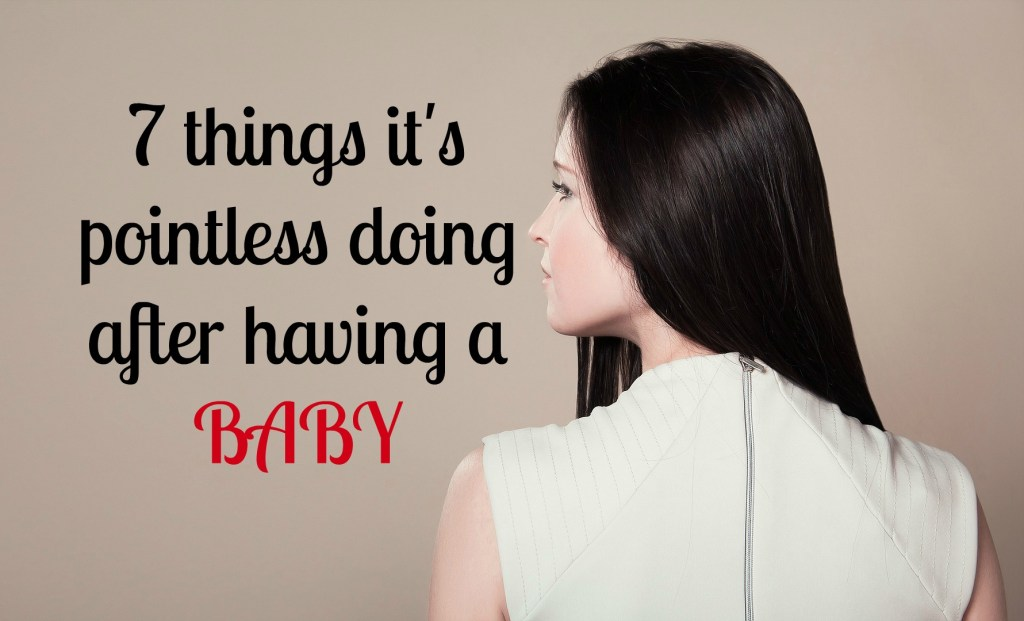 7 things its pointless doing after having a baby