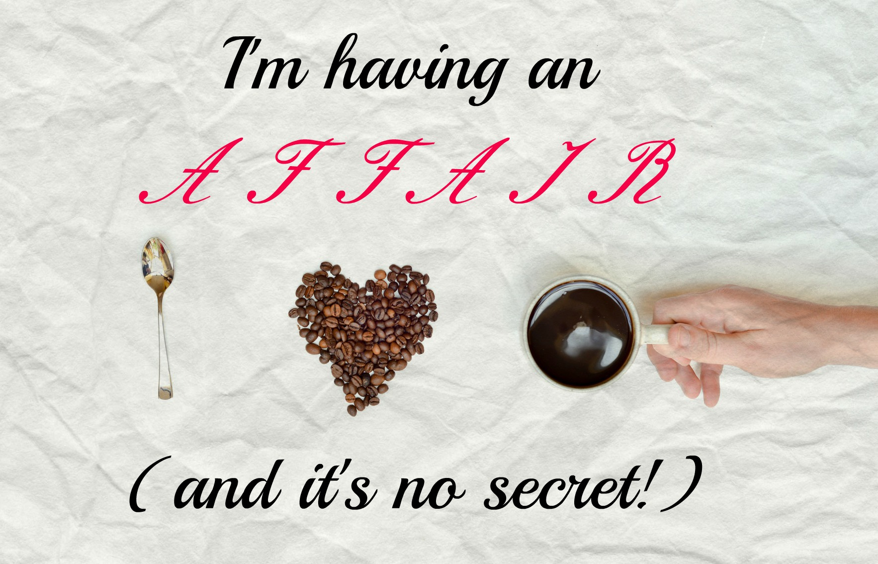 I'm having an affair, and it's no secret!