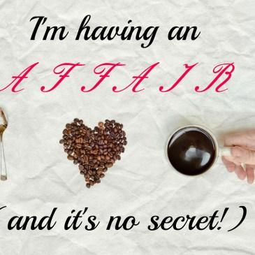 I'm having an affair, and it's no secret!