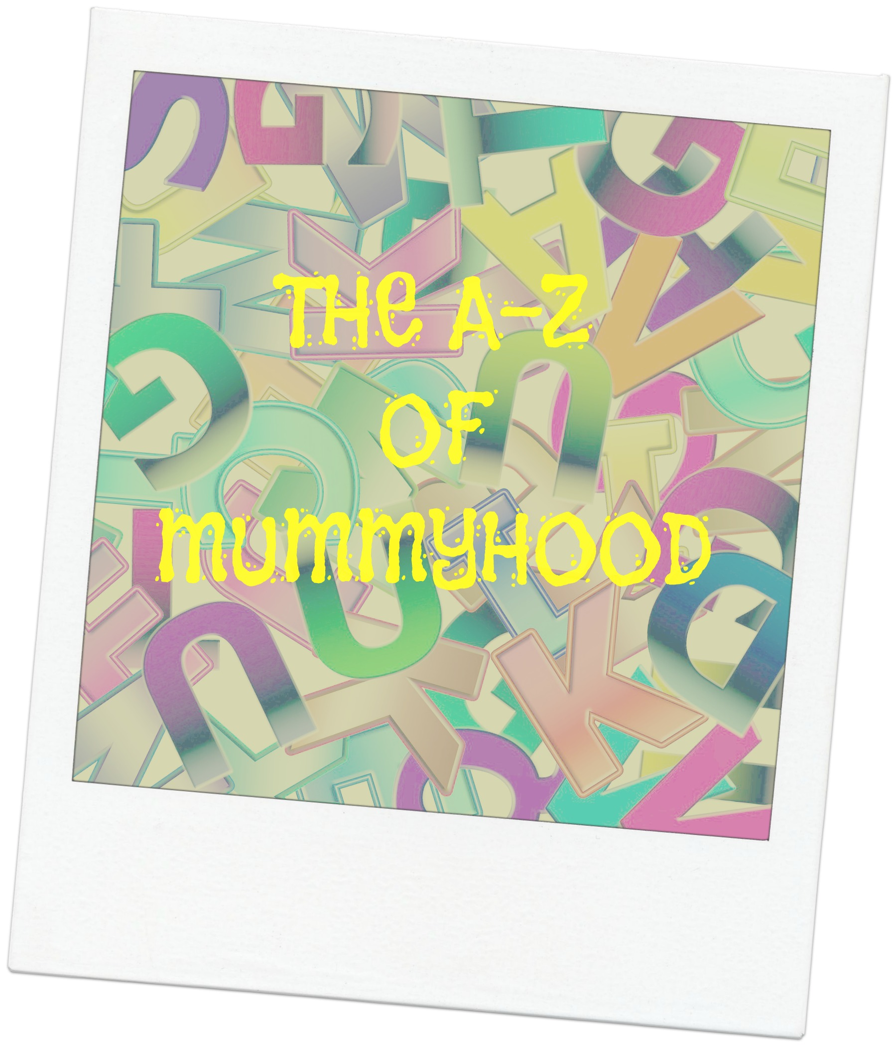 The A to Z of Mummyhood