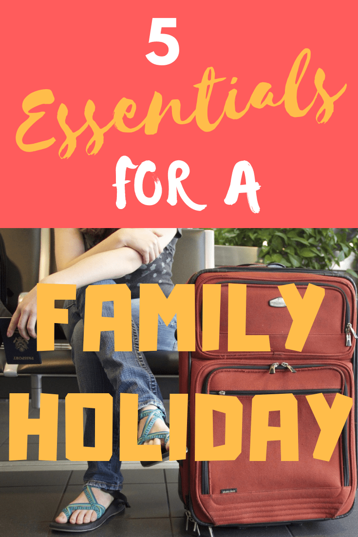 5 Essentials for a Family Holiday
