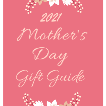 2021 Mother's Day Gift Guide (lots of discounts inside!!!)