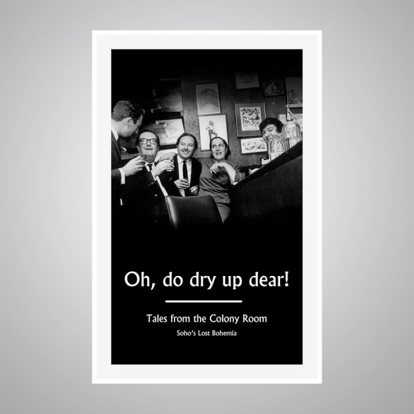 Oh, do dry up dear! Tales from the Colony Room limited edition Tea Towel by Darren Coffield.