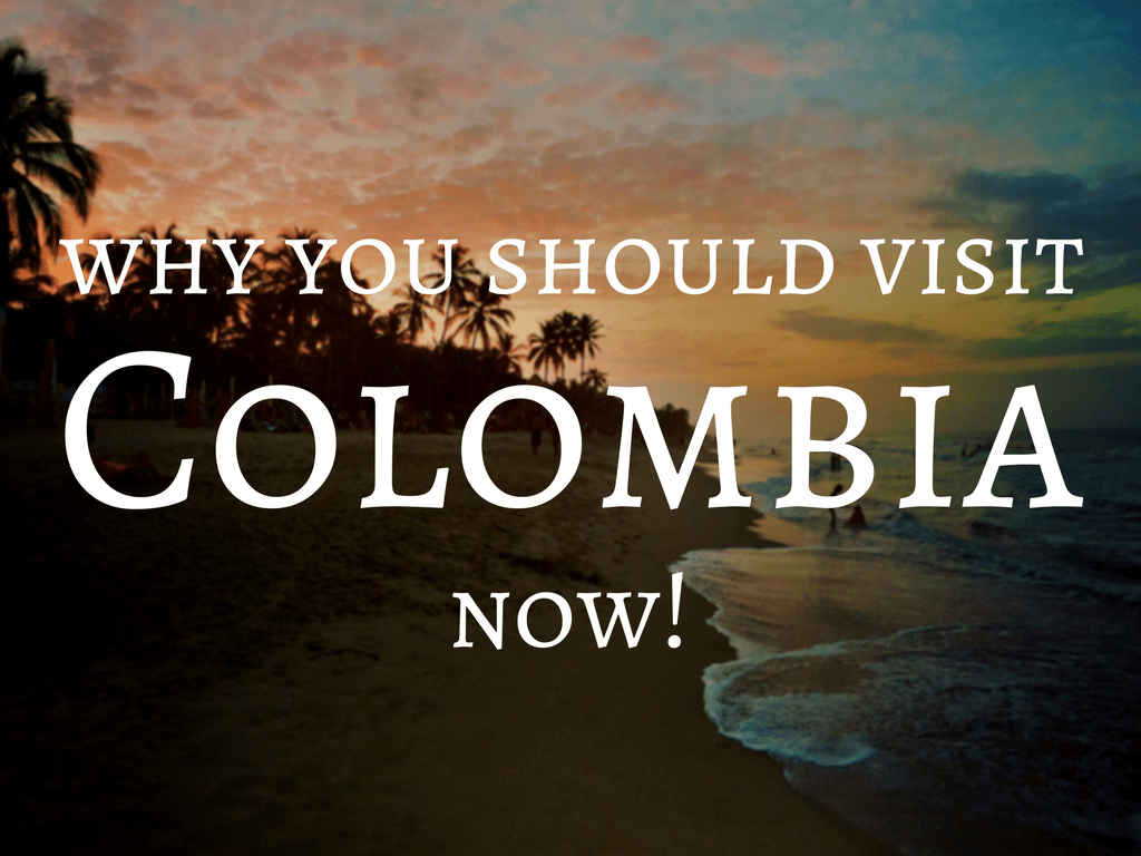 Why Now is the time to visit Colombia - Backpacking Colombia