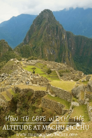 Worried about the high altitude at Machu Picchu? Here's how you can cope with the altitude in Cusco & reduce the risk of altitude sickness at Machu Picchu. #MachuPichu #Peru #SouthAmerica #Travel #AltitudeatMachuPicchu #AltitudeinCuscoPeru
