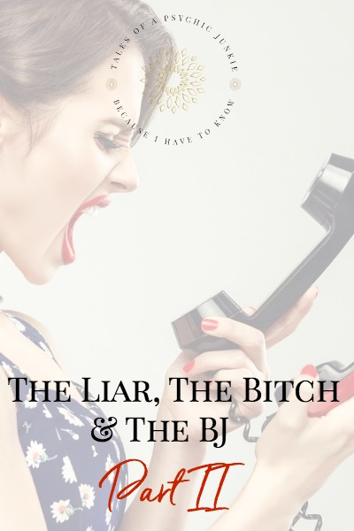 The Liar, the Bitch and the BJ: Part II