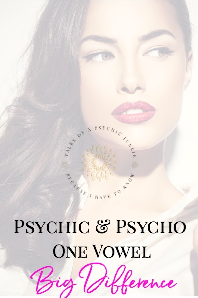 Psychic and Psycho: One vowel. Big difference