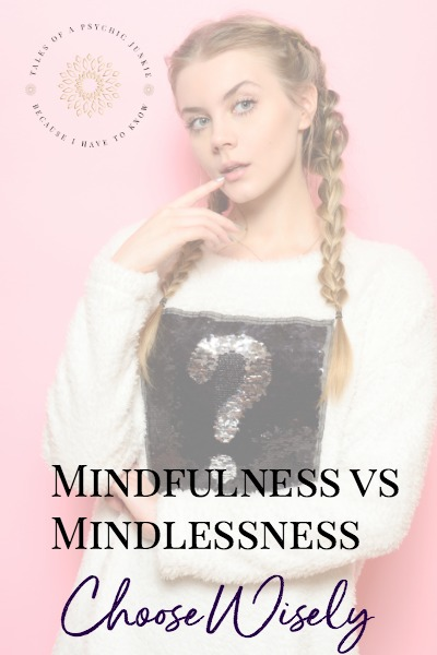 Mindfulness VS Mindlessness:  Choose Wisely