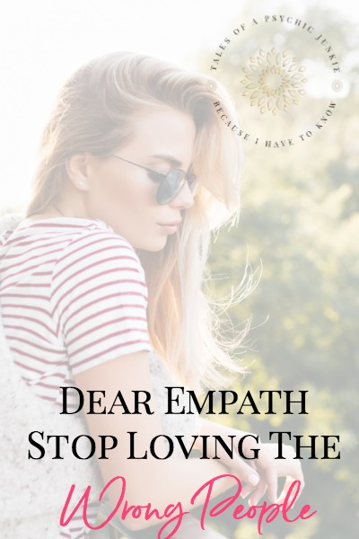 Dear Empath, stop loving the wrong people