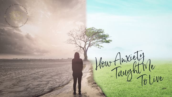 How Anxiety Taught Me To Live