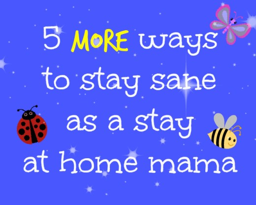 5 more ways stay sane as a stay at home mom