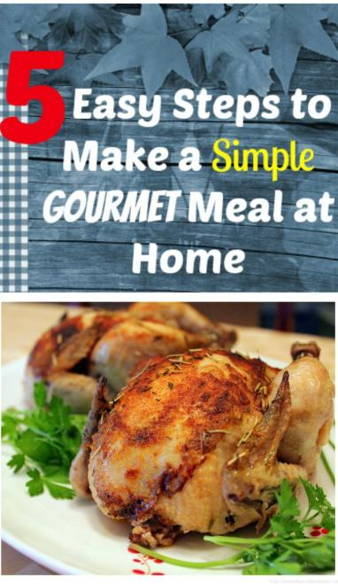 5 easy steps to make a simple gourmet meal at home