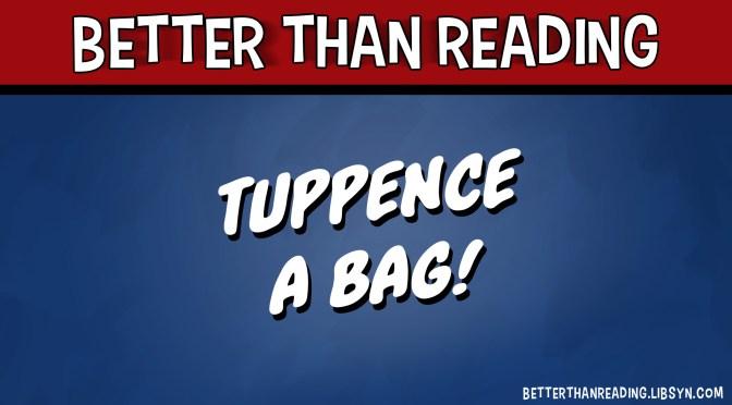 Tuppence a Bag!