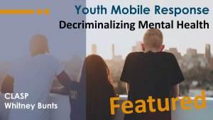 Youth Mobile Response Decriminalizing Mental Health