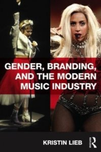 """•Kristin Lieb, """"Gender, Branding, and the Modern Music Industry: The Social Construction of Female Popular Music Stars"""" - female pop stars Madonna and Lady Gaga"""