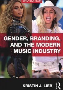 """Kristin Lieb, """"Gender, Branding, and the Modern Music Industry: The Social Construction of Female Popular Music Stars"""" - female pop stars Beyonce and Miley Cyrus"""