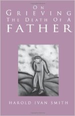 On Grieving the Death of a Father by Harold Ivan Smith