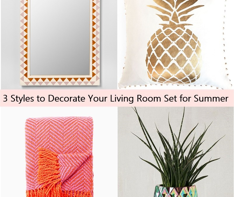 3 Styles to Decorate Your Living Room Set for Summer