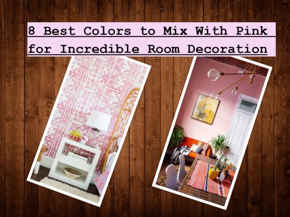 8 Best Colors To Mix With Pink For Incredible Room Decoration