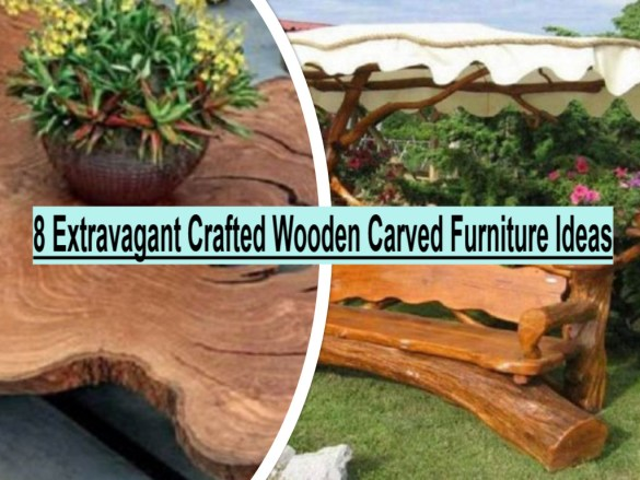 8 Extravagant Crafted Wooden Carved Furniture Ideas