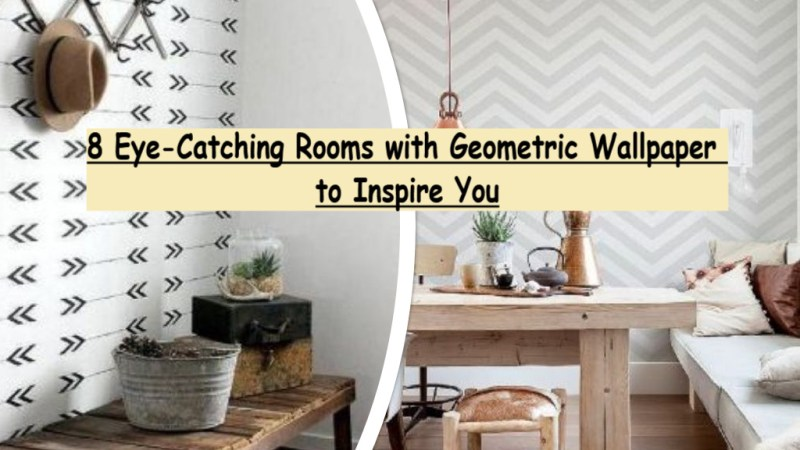 8 Eye-Catching Rooms with Geometric Wallpaper to Inspire You