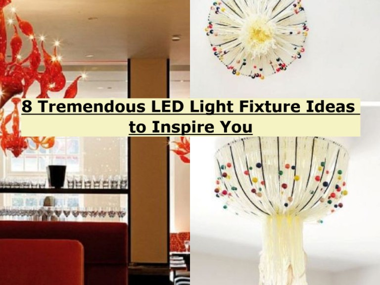 8 Tremendous LED Light Fixture Ideas To Inspire You