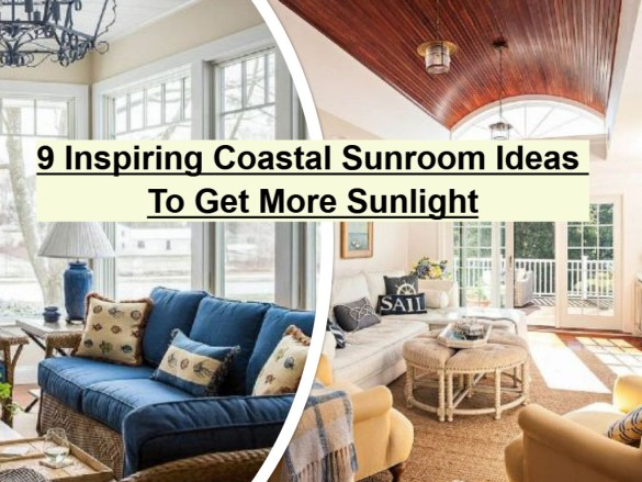 9 Inspiring Coastal Sunroom Ideas To Get More Sunlight