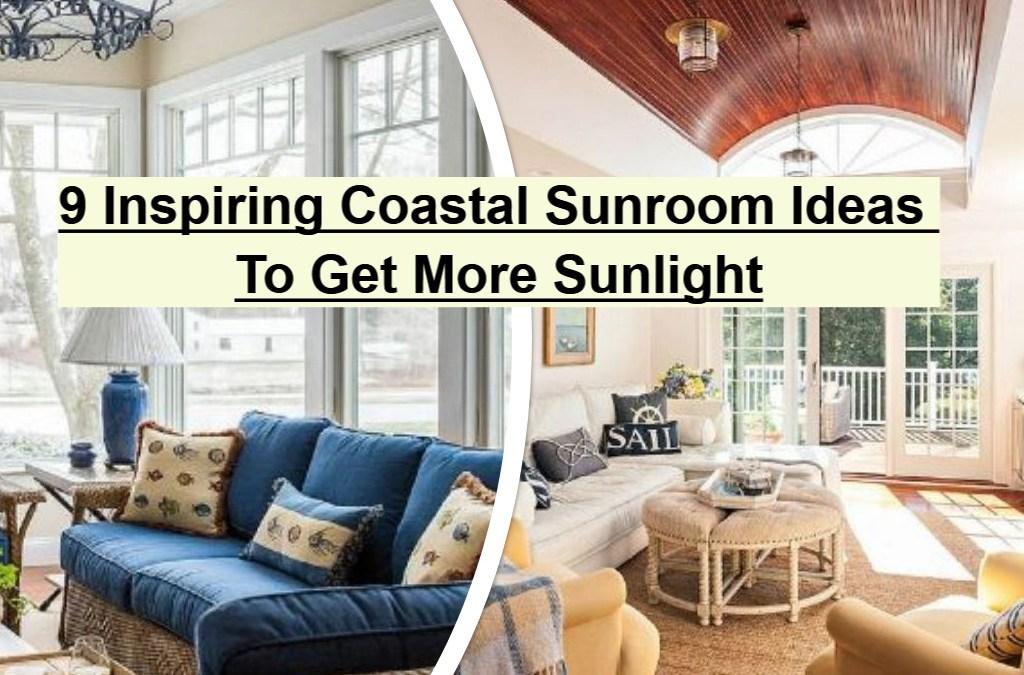 9 Inspiring Coastal Sunroom Ideas To Get More Sunlight