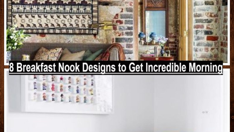 8 Breakfast Nook Designs to Get Incredible Morning
