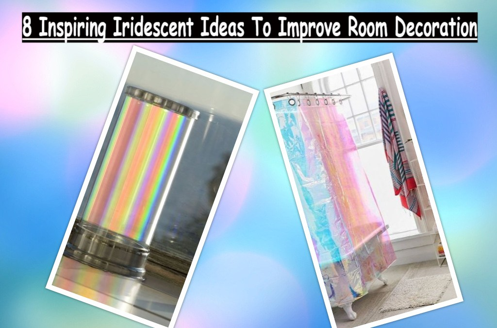 8 Inspiring Iridescent Ideas To Improve Room Decoration