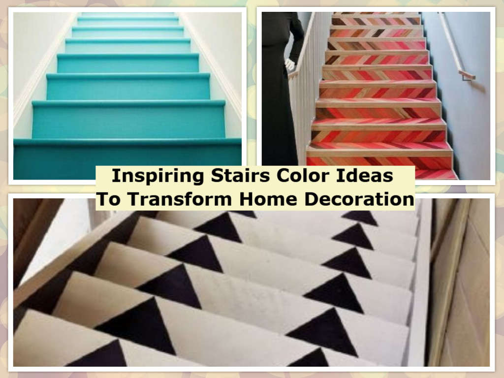 Inspiring Stairs Color Ideas To Transform Your Home Decoration