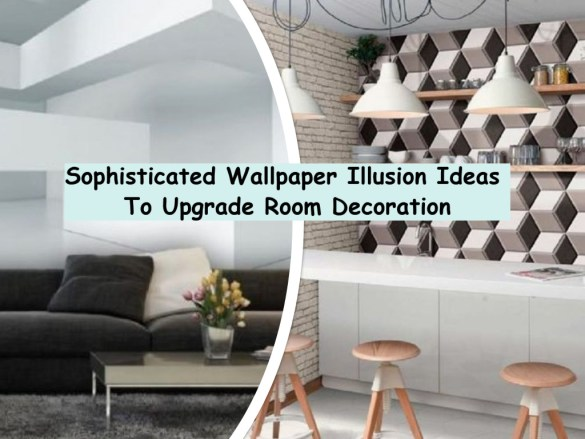 Sophisticated Wallpaper Illusion Ideas To Upgrade Room Decoration