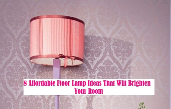 8 Affordable Floor Lamp Ideas That Will Brighten Your Room