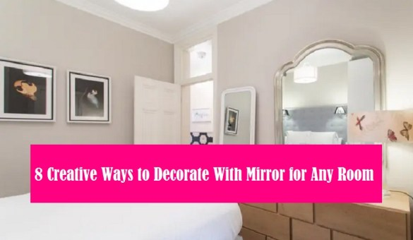 8 Creative Ways To Decorate With Mirror For Any Room