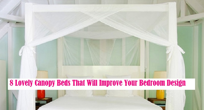 8 Lovely Canopy Beds That Will Improve Your Bedroom Design