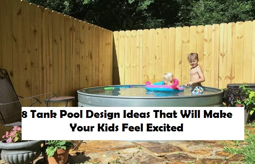 8 Tank Pool Design Ideas That Will Make Your Kids Feel Excited