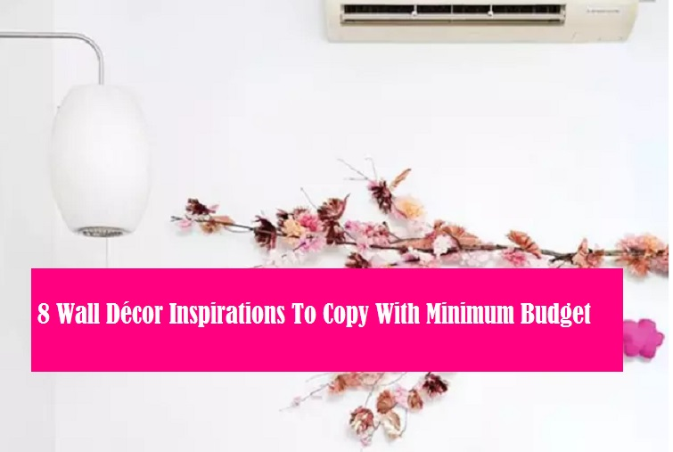 8 Wall Décor Inspirations To Copy With Minimum Budget