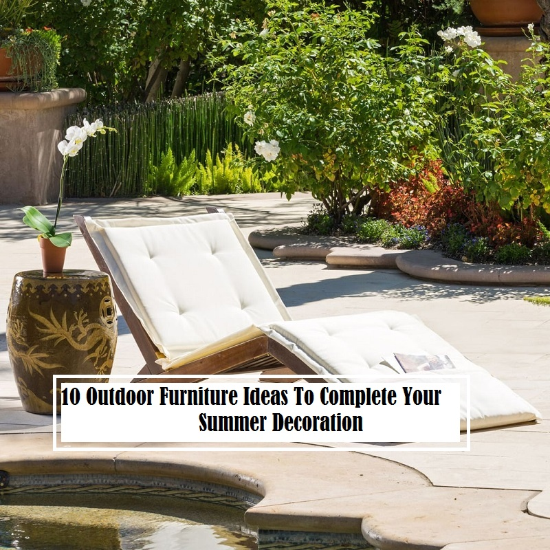 10 Outdoor Furniture Ideas To Complete Your Summer Decoration
