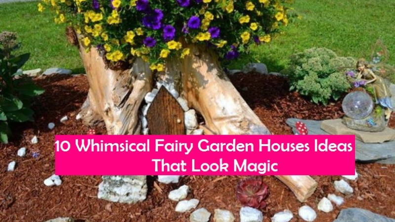 10 Whimsical Fairy Garden Houses Ideas That Look Magic