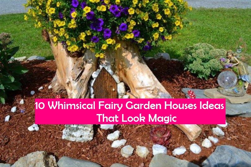 10 Whimsical Fairy Garden Houses Ideas That Look Magic