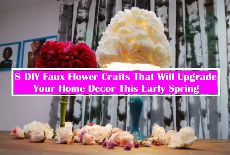8 DIY Faux Flower Crafts That Will Upgrade Your Home Décor This Early Spring