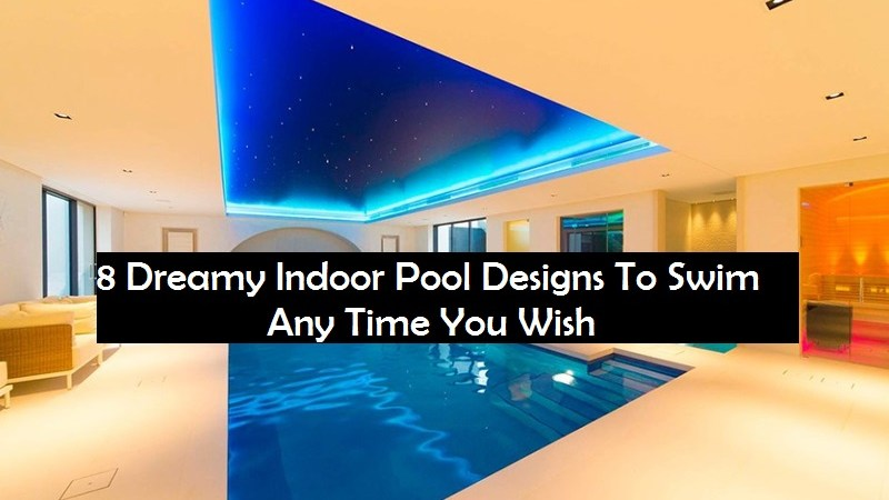 8 Dreamy Indoor Pool Designs To Swim Any Time You Wish