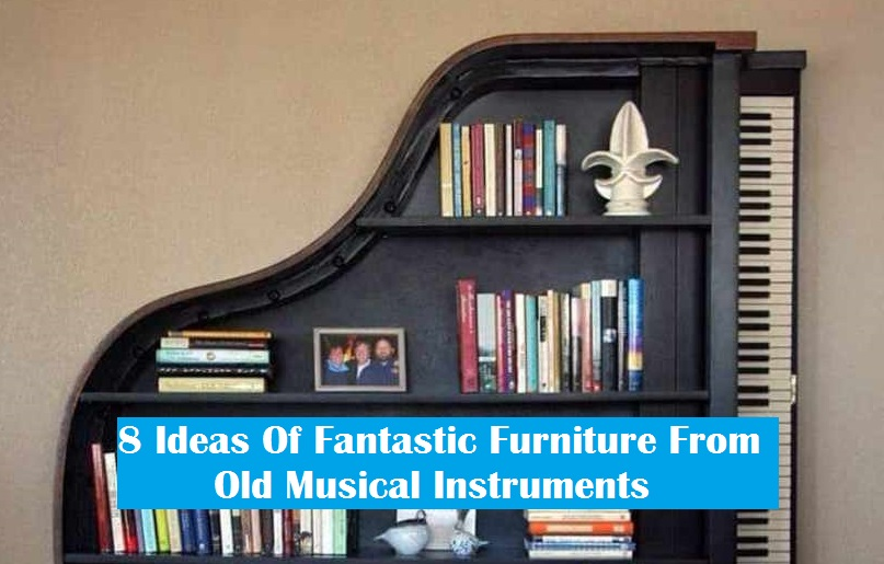 8 Ideas Of Fantastic Furniture From Old Musical Instruments